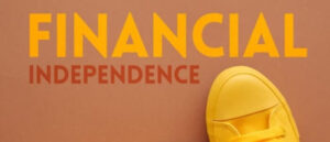 6 tips for becoming financially independent